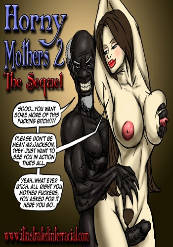Illustrated interracial – Horny Mothers 2 – The Sequel