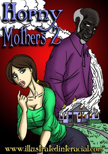 Illustrated interracial – Horny Mothers 2