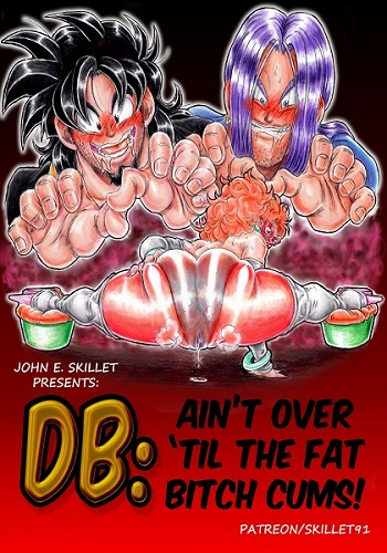 Skillet91 – Ain't over 'til the fat bitch cums! (Dragon Ball Z)